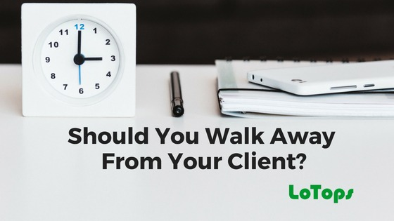Should You Walk Away From Your Client?