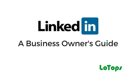 A Business Owner's Guide to Linkedin