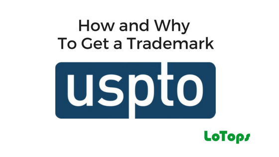 How and Why To Get A Trademark