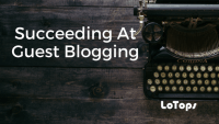 Succeeding At Guest Blogging