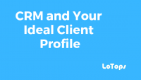 CRM and Your Ideal Customer Profile