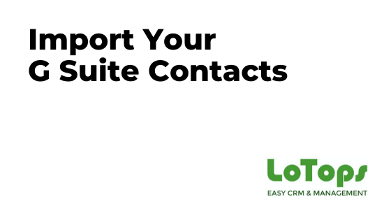 LoTops CRM Import G Suite Contacts